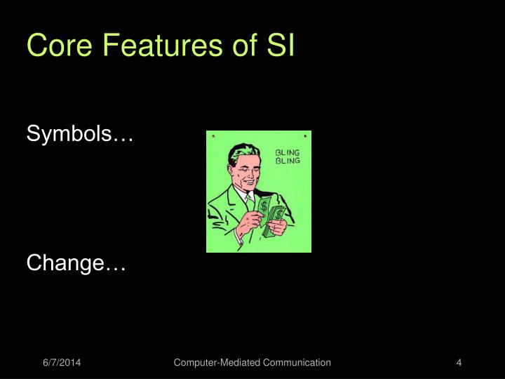 Core Features of SI