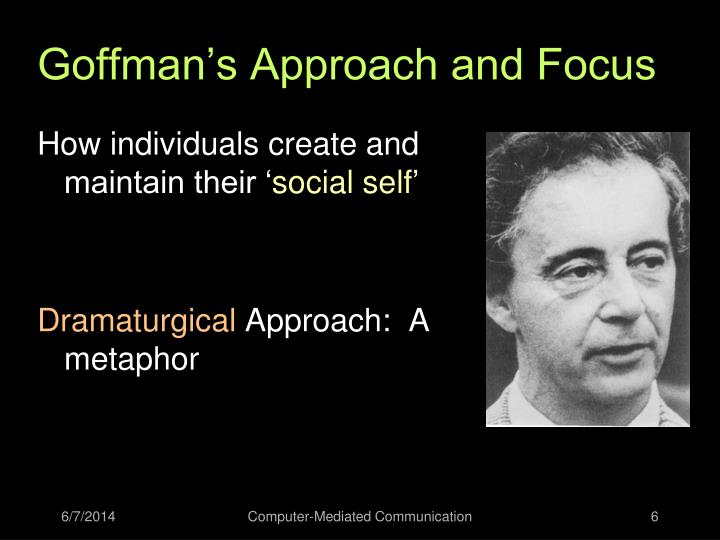 Goffman's Approach and Focus