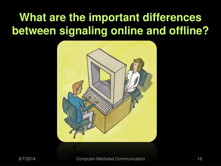 What are the important differences between signaling online and offline?