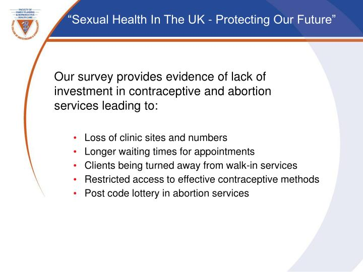 Our survey provides evidence of lack of investment in contraceptive and abortion  services leading to: