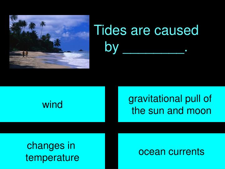 Tides are caused