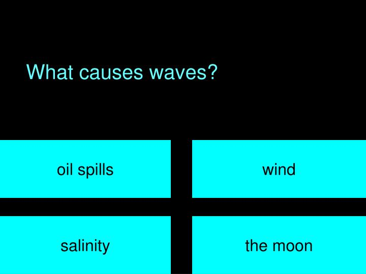 What causes waves?