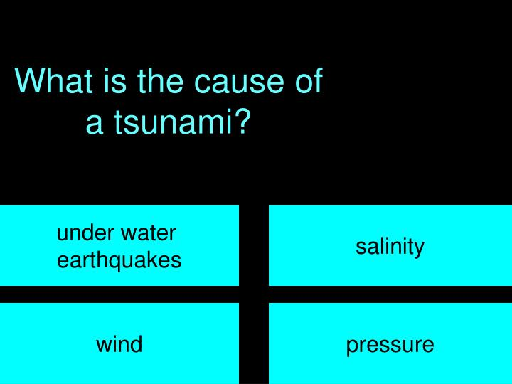 What is the cause of a tsunami?