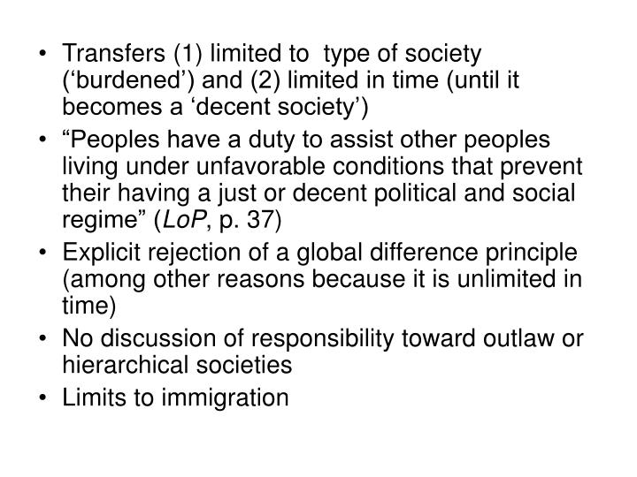 Transfers (1) limited to  type of society ('burdened') and (2) limited in time (until it becomes a 'decent society')