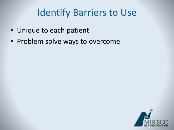 Identify Barriers to Use
