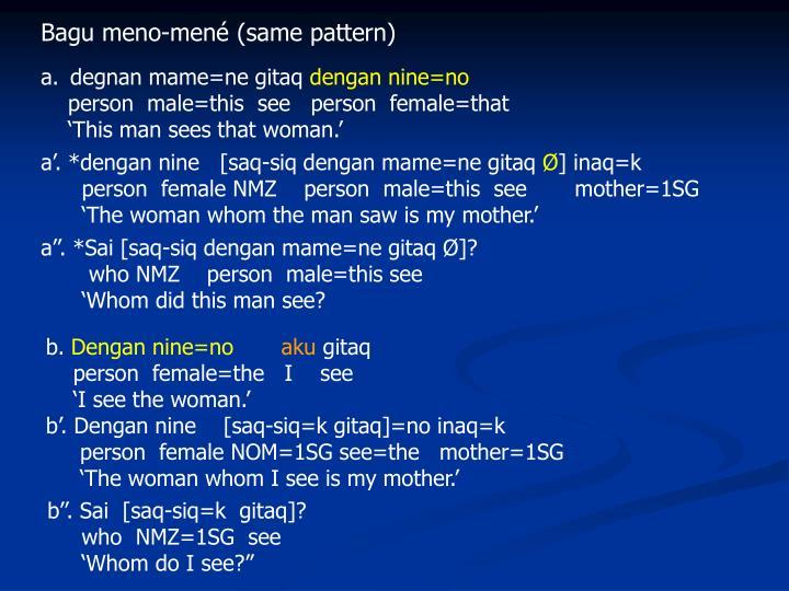 Bagu meno-mené (same pattern)