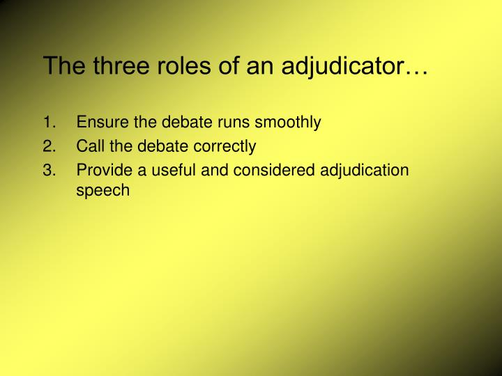 The three roles of an adjudicator
