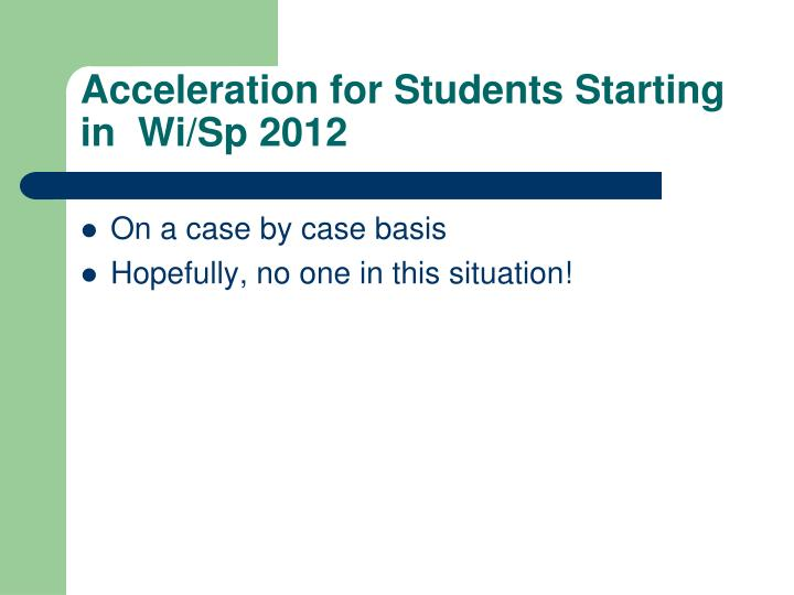 Acceleration for Students Starting in  Wi/Sp 2012