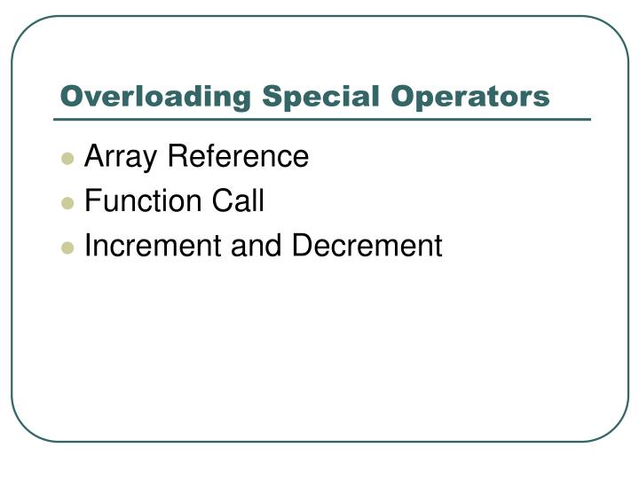 Overloading Special Operators