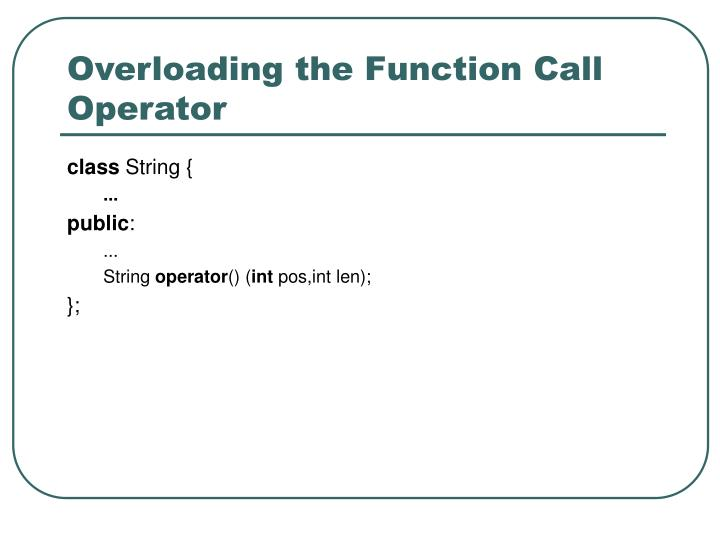 Overloading the Function Call Operator