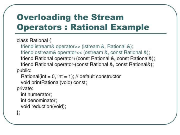 Overloading the Stream Operators : Rational Example