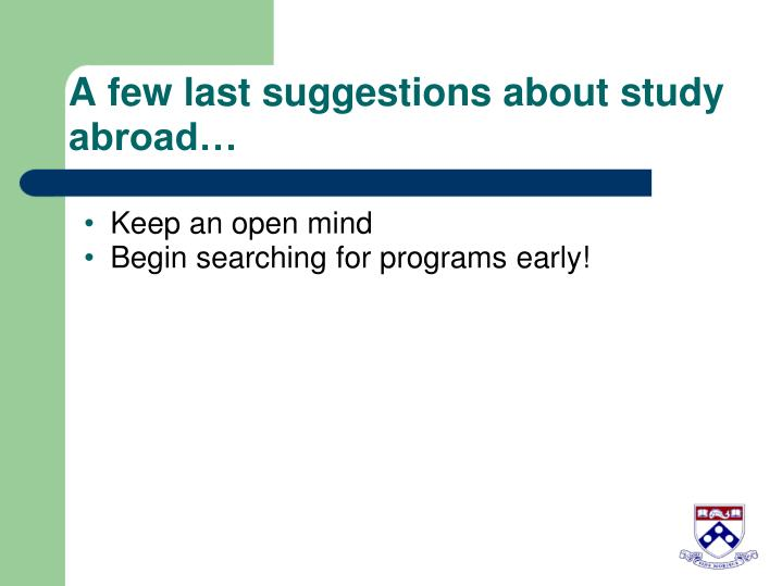 A few last suggestions about study abroad…