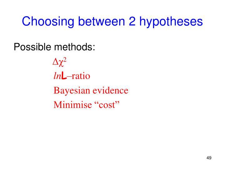 Choosing between 2 hypotheses