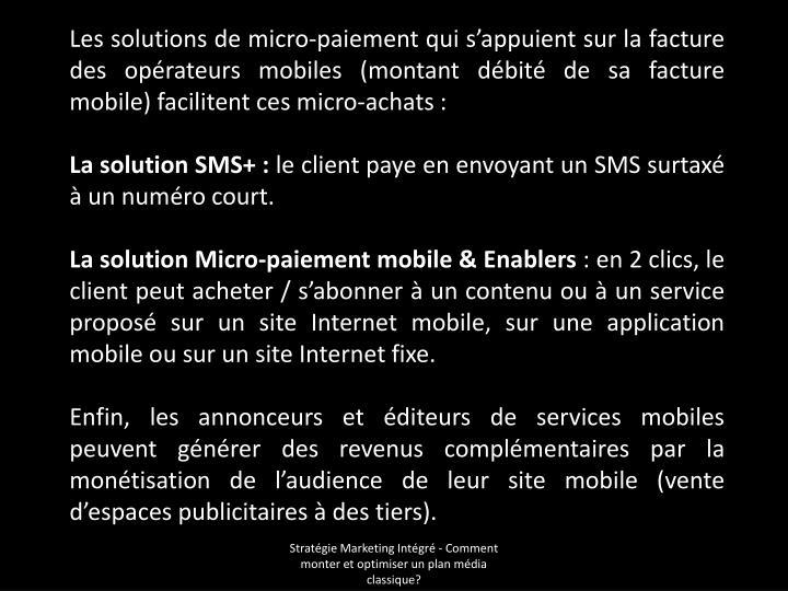Les solutions de micro-paiement qui s'appuient sur la facture des opérateurs mobiles (montant débité de sa facture mobile) facilitent ces micro-achats :
