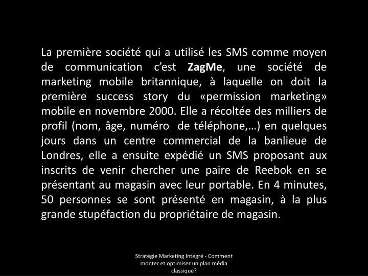 La première société qui a utilisé les SMS comme moyen de communication c'est
