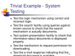 trivial example system testing