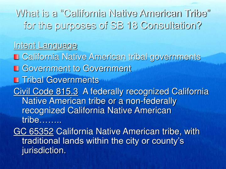 """What is a """"California Native American Tribe"""" for the purposes of SB 18 Consultation?"""