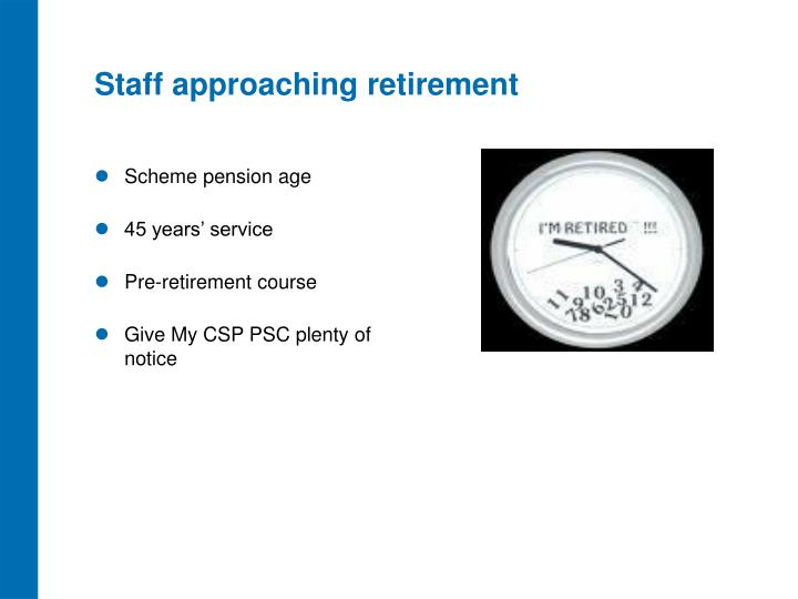 Staff approaching retirement