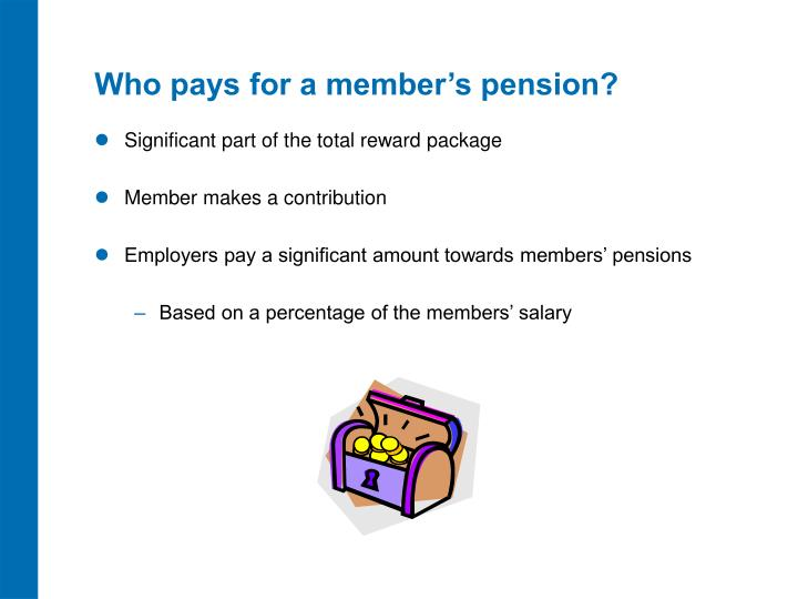 Who pays for a member's pension?