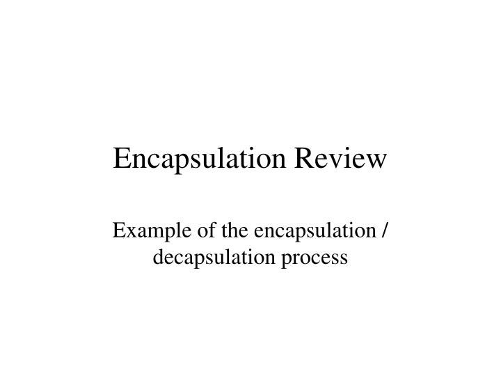 Encapsulation Review