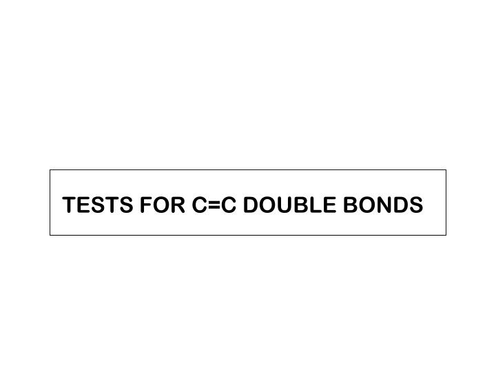 TESTS FOR C=C DOUBLE BONDS