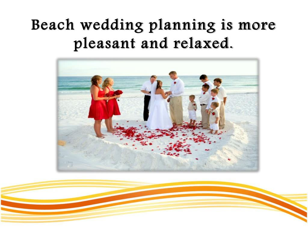 Beach wedding planning is more pleasant and relaxed.