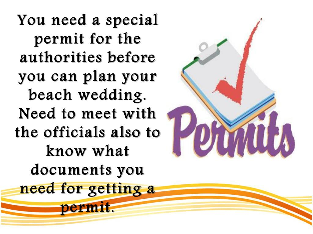 You need a special permit for the authorities before you can plan your beach wedding. Need to meet with the officials also to know what documents you need for getting a permit.