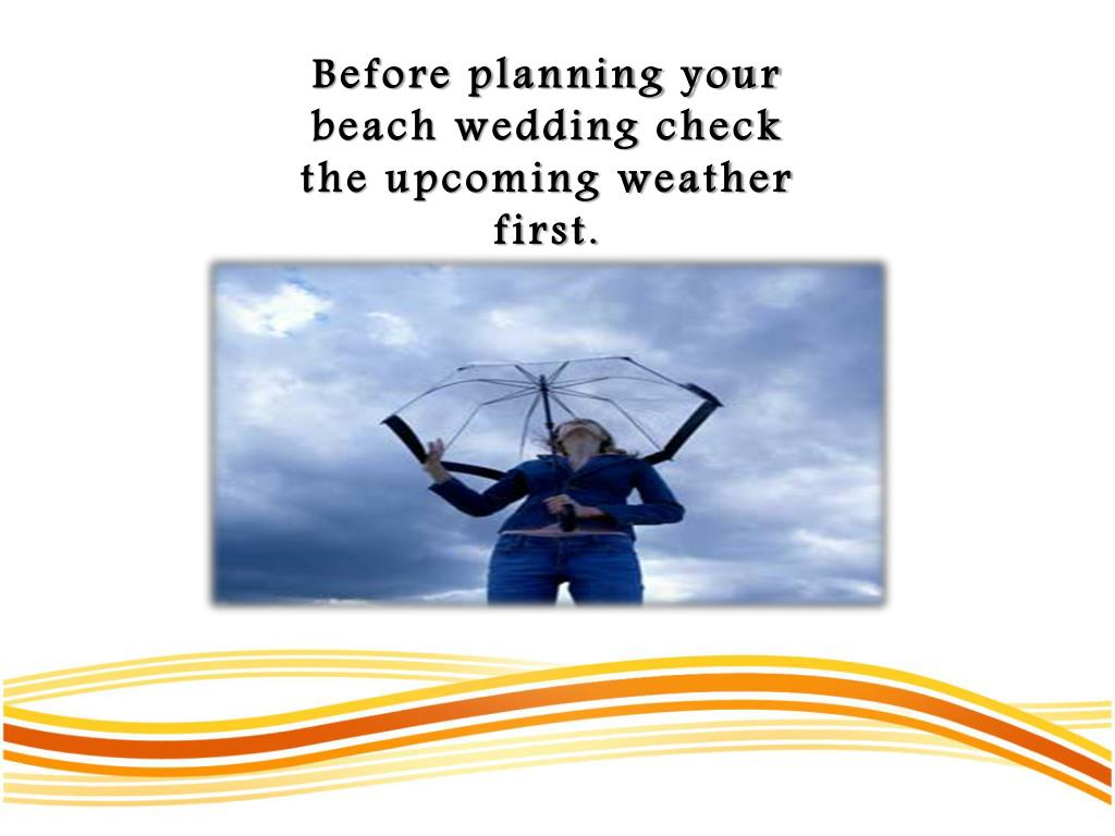 Before planning your beach wedding check the upcoming weather first.