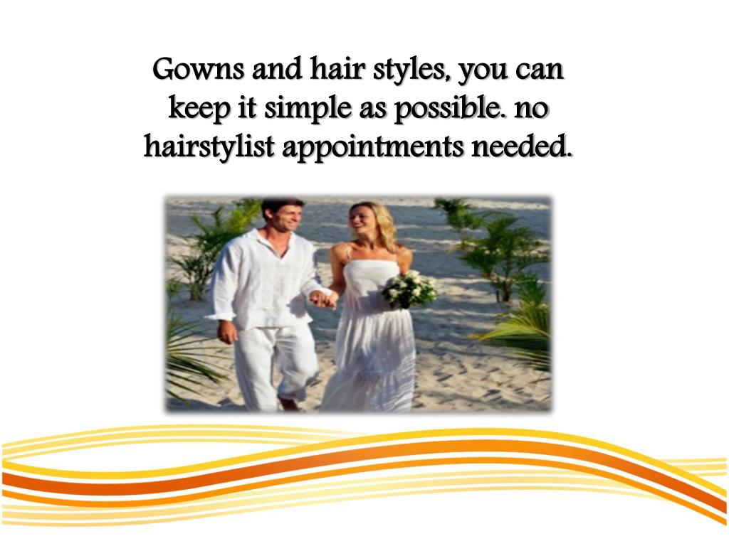 Gowns and hair styles, you can keep it simple as possible. no hairstylist appointments needed.
