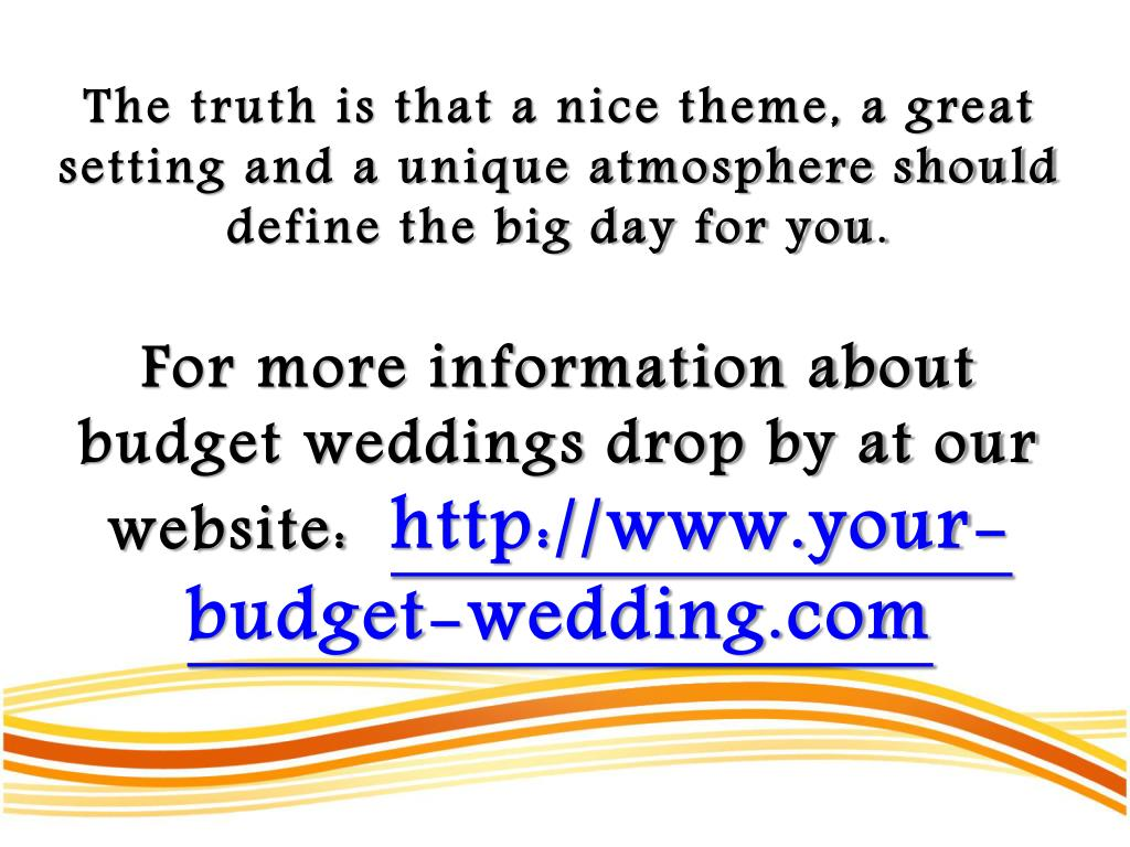 The truth is that a nice theme, a great setting and a unique atmosphere should define the big day for you.