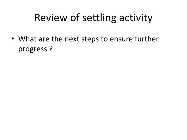 Review of settling activity