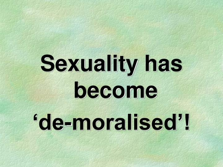 Sexuality has become
