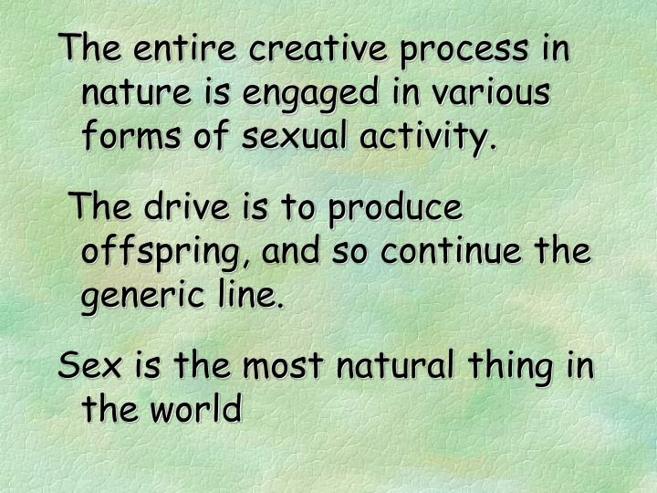 The entire creative process in nature is engaged in various forms of sexual activity.