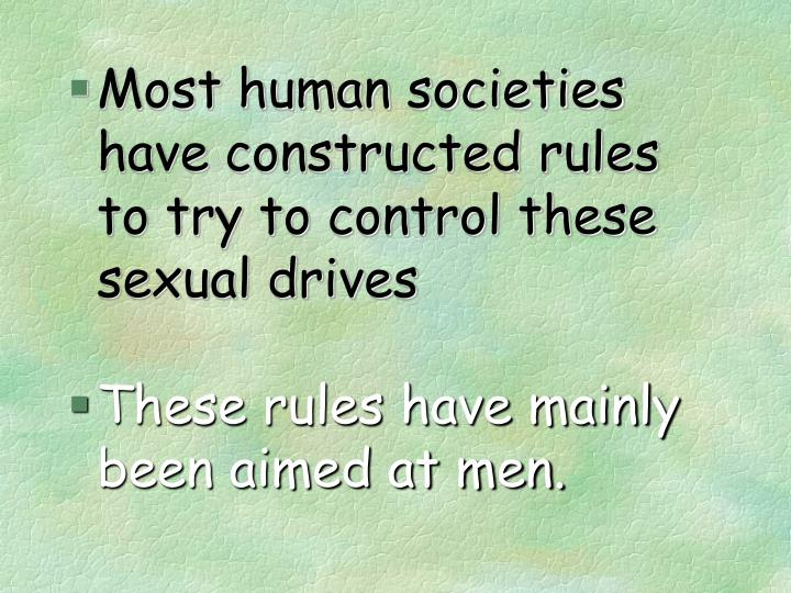 Most human societies have constructed rules to try to control these sexual drives