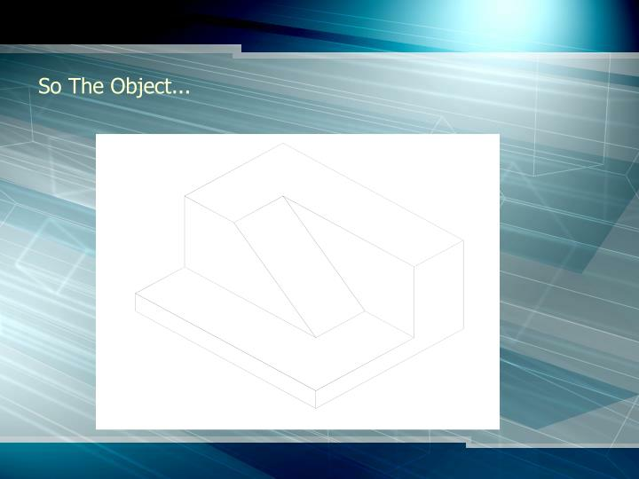So The Object...