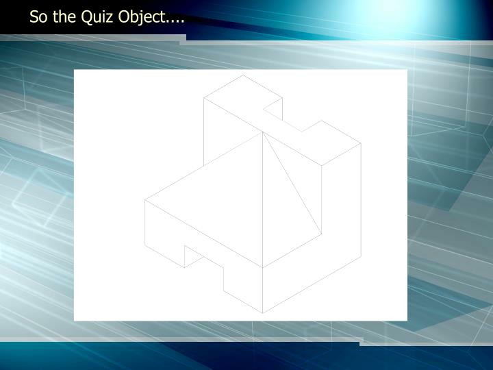 So the Quiz Object....