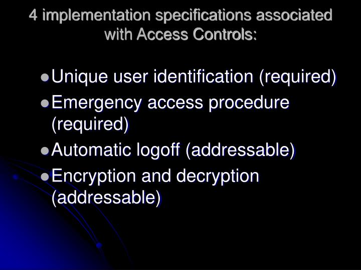 4 implementation specifications associated with Access Controls:
