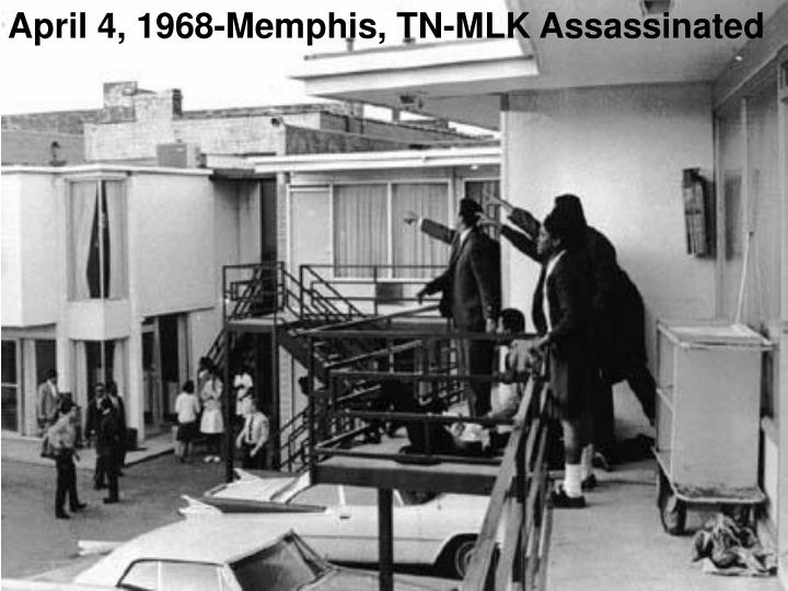 April 4, 1968-Memphis, TN-MLK Assassinated