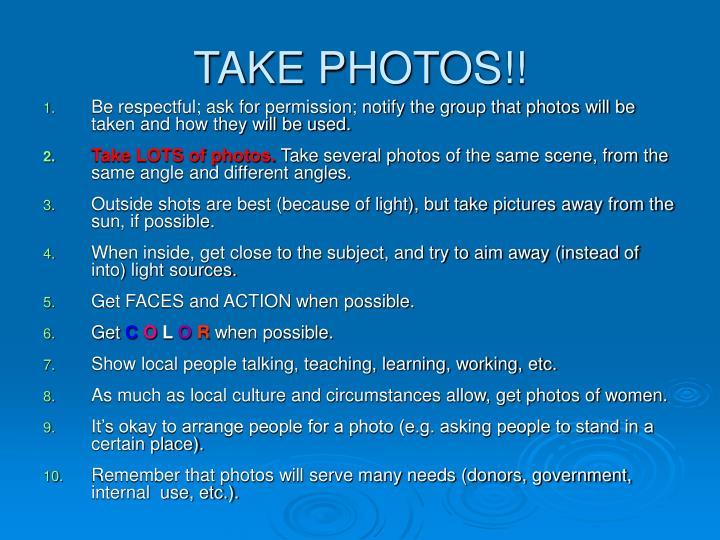 TAKE PHOTOS!!