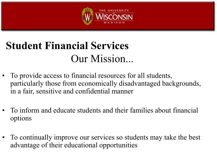 To provide access to financial resources for all students, particularly those from economically disadvantaged backgrounds, in a fair, sensitive and confidential manner