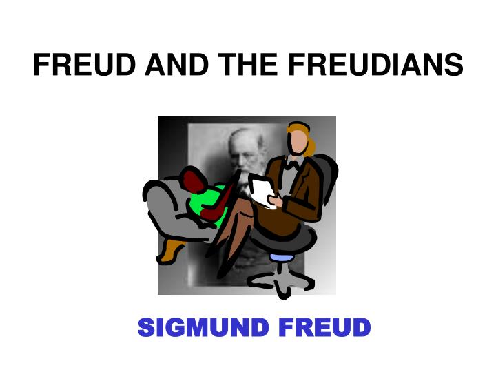 FREUD AND THE FREUDIANS