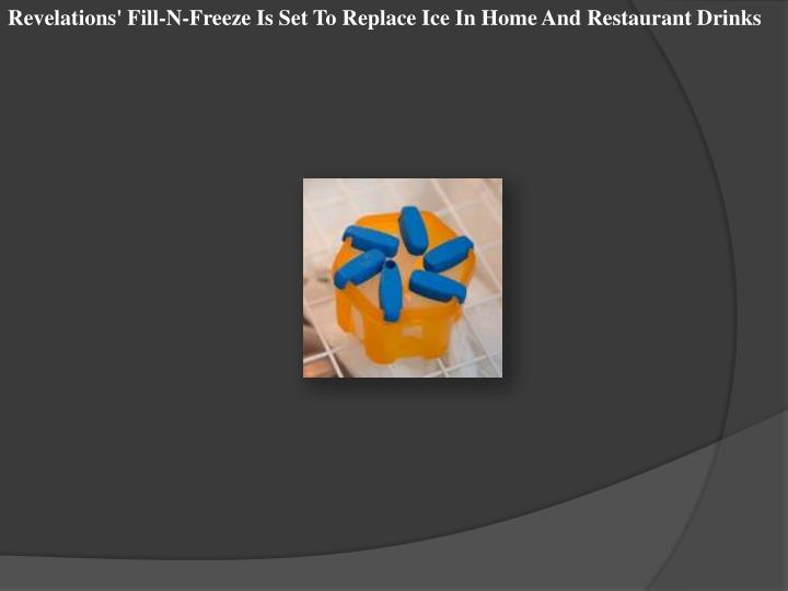 Revelations' Fill-N-Freeze Is Set To Replace Ice In Home And Restaurant Drinks