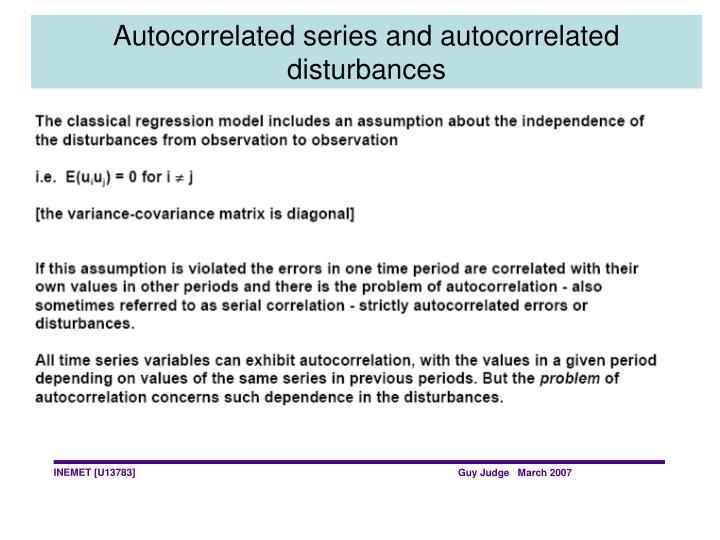 Autocorrelated series and autocorrelated disturbances