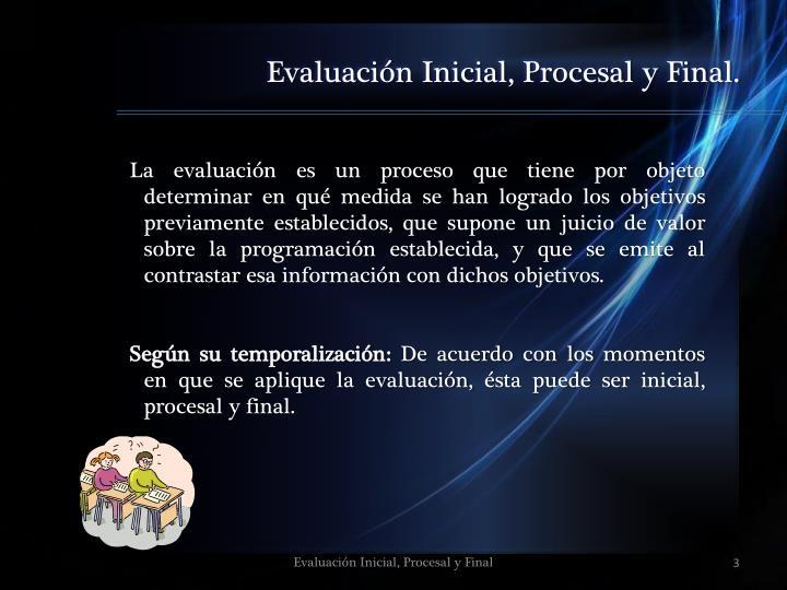 Evaluación Inicial, Procesal y Final.