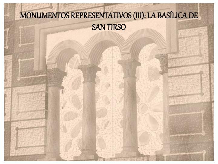 MONUMENTOS REPRESENTATIVOS (III): LA BASÍLICA DE SAN TIRSO