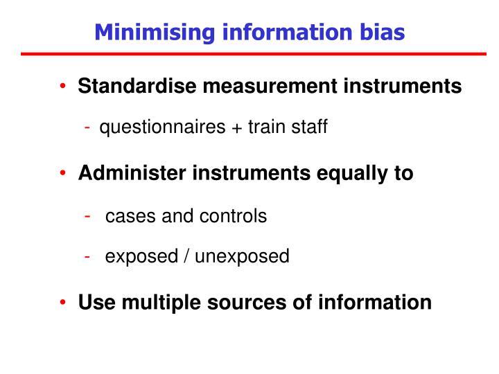 Minimising information bias