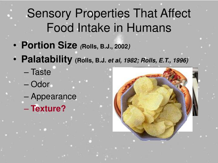 Sensory Properties That Affect Food Intake in Humans