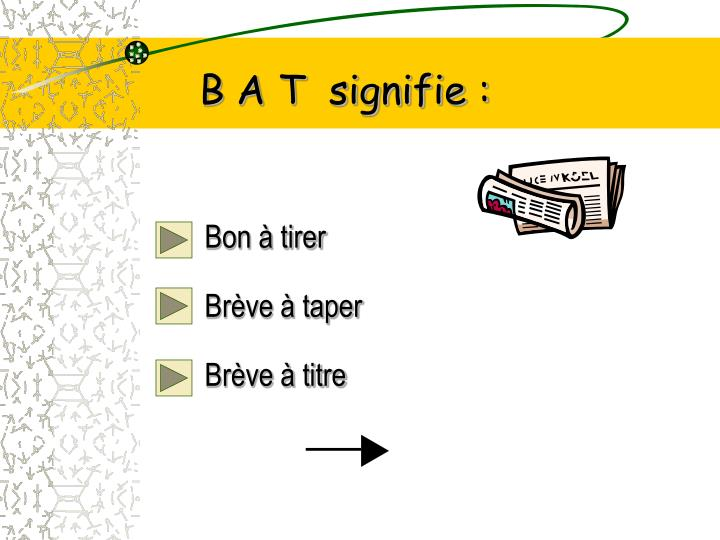 B A T  signifie :