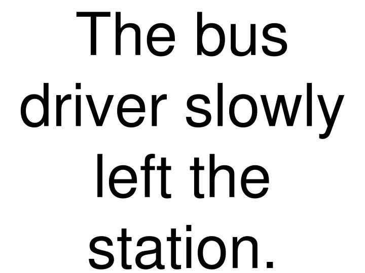 the bus driver slowly left the station