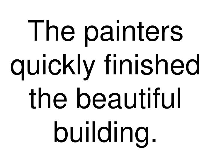 The painters quickly finished the beautiful building.